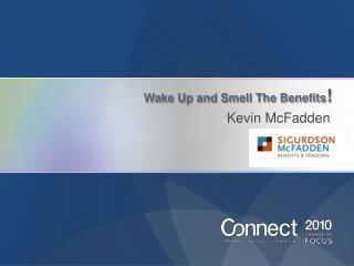 Wake Up and Smell The Benefits !