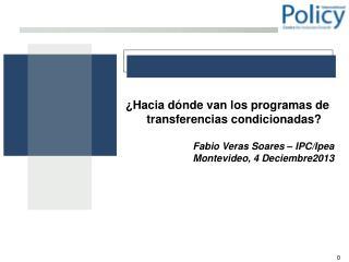 �Hacia d�nde van los programas de transferencias condicionadas? Fabio Veras Soares � IPC/Ipea
