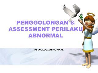 PENGGOLONGAN & ASSESSMENT PERILAKU ABNORMAL