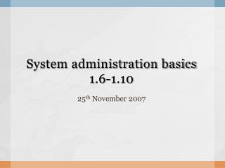System administration basics 1.6-1.10