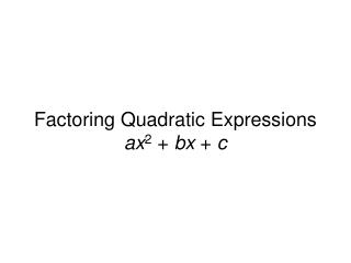 Factoring Quadratic Expressions ax2  bx  c