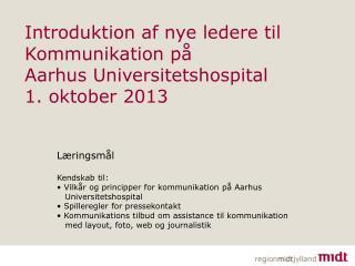 Introduktion af nye ledere til Kommunikation på  Aarhus Universitetshospital  1. oktober 2013