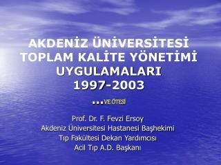 AKDENİZ ÜNİVERSİTESİ TOPLAM KALİTE YÖNETİMİ  UYGULAMALARI 1997-2003  … VE ÖTESİ