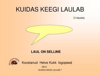KUIDAS KEEGI LAULAB