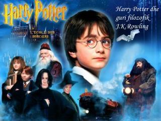 Harry Potter dhe guri filozofik  J.K.Rowling