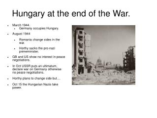 March 1944. Germany occupies Hungary. August 1944 Romania change sides in the war.
