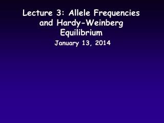 Lecture 3: Allele Frequencies and Hardy-Weinberg Equilibrium