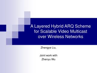 A Layered Hybrid ARQ Scheme  for Scalable Video Multicast  over Wireless Networks