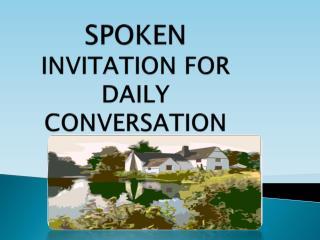 SPOKEN  INVITATION FOR DAILY CONVERSATION