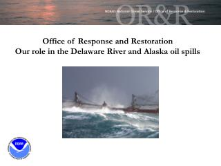 Office of Response and Restoration  Our role in the Delaware River and Alaska oil spills