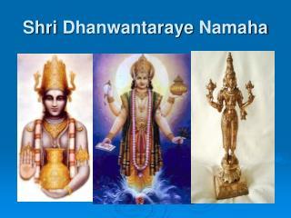 Shri Dhanwantaraye Namaha
