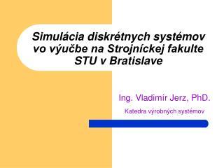 Simulácia diskrétnych systémov vo výučbe na Strojníckej fakulte STU vBratislave
