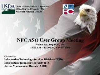 NFC ASO User Group Meeting Wednesday, August 14, 2013 10:00 a.m. – 11:30 a.m., Central Time
