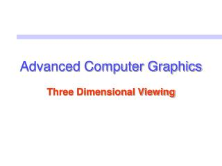 Advanced Computer Graphics Three Dimensional Viewing