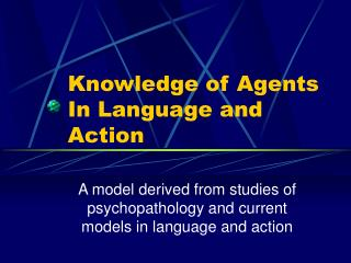 Knowledge of Agents In Language and Action