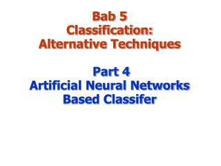 Bab 5 Classification:  Alternative Techniques Part 4 Artificial Neural Networks Based Classifer