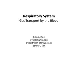 Respiratory System  Gas Transport by the Blood Xinping Yue xyue@lsuhsc