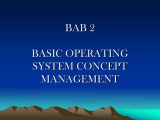 BAB 2  BASIC OPERATING SYSTEM CONCEPT MANAGEMENT