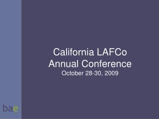 California LAFCo Annual Conference October 28-30, 2009