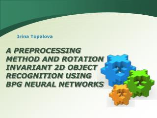 A PREPROCESSING METHOD AND ROTATION INVARIANT 2D OBJECT RECOGNITION USING BPG NEURAL NETWORKS
