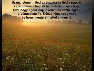 Uram, Istenem, tiéd az éjszaka és tiéd a nappal,