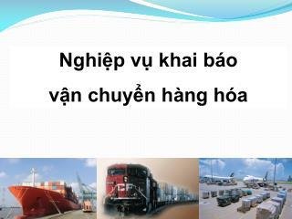 Nghiệp vụ khai báo  vận chuyển hàng hóa