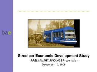 Streetcar Economic Development Study PRELIMINARY FINDINGS  Presentation December 10, 2008