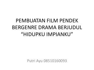 "PEMBUATAN FILM PENDEK BERGENRE DRAMA BERJUDUL ""HIDUPKU IMPIANKU"""