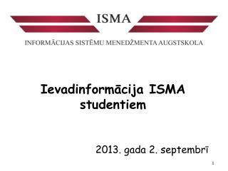 Ievadinformācija ISMA studentiem 2013. gada 2. septembrī