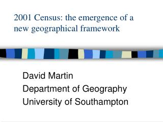 David Martin Department of Geography University of Southampton