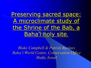Preserving sacred space: A microclimate study of the Shrine of the Bab, a Baha�i holy site .
