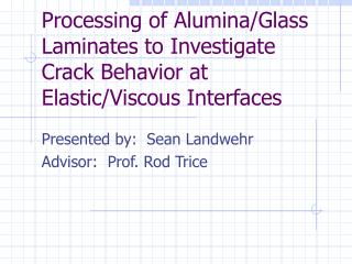 Processing of Alumina/Glass Laminates to Investigate Crack Behavior at Elastic/Viscous Interfaces
