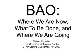 BAO: Where We Are Now, What To Be Done, and Where We Are Going
