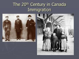The 20 th  Century in Canada Immigration