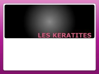 LES KERATITES