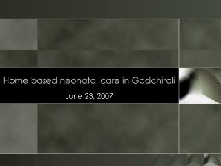 Home based neonatal care in Gadchiroli