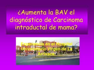 ¿ Aumenta la BAV el diagnóstico de Carcinoma intraductal de mama?