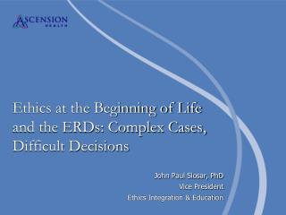 Ethics at the Beginning of Life  and the ERDs: Complex Cases, Difficult Decisions
