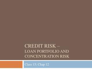 Credit  Risk  –  Loan  Portfolio and Concentration  risk