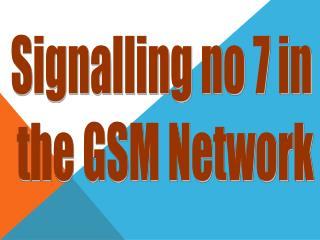 Signalling no 7 in  the GSM Network