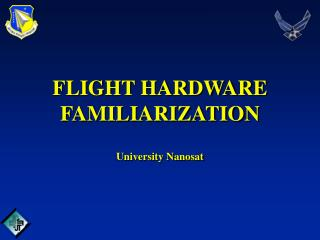FLIGHT HARDWARE FAMILIARIZATION