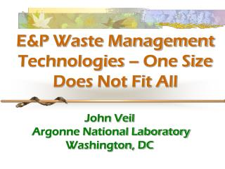 E&P Waste Management Technologies � One Size Does Not Fit All