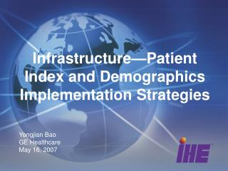 Infrastructure�Patient Index and Demographics Implementation Strategies