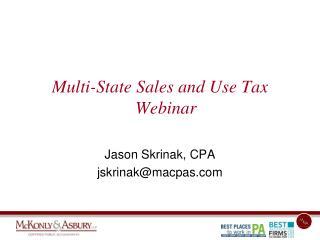 Multi-State Sales and Use Tax Webinar  Jason Skrinak, CPA jskrinak@macpas