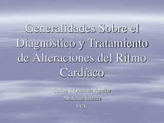 Generalidades Sobre el Diagnóstico y Tratamiento de Alteraciones del Ritmo Cardíaco