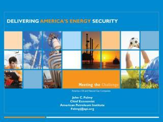 John C. Felmy Chief Economist  American Petroleum Institute Felmyj@api