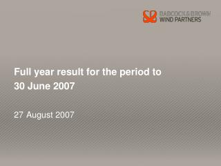 Full year result for the period to  30 June 2007 27 August 2007