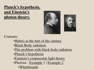 Planck's hypothesis,  and Einstein's  photon theory. Contents: Hubris at the turn of the century