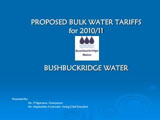 PROPOSED BULK WATER TARIFFS for 2010/11  BUSHBUCKRIDGE WATER
