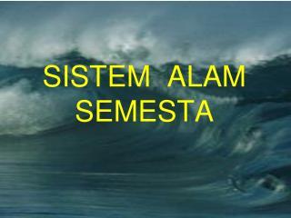 SISTEM  ALAM  SEMESTA